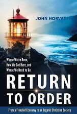 Return to Order: From a Frenzied Economy to an Organic Christian Society--Where