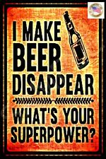 I MAKE BEER DISAPPEAR METAL SIGN 8X12 FUNNY BAR MAN CAVE GARAGE DECOR USA MADE!