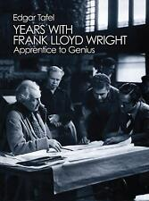 Years with Frank Lloyd Wright : Apprentice to Genius by Edgar Tafel