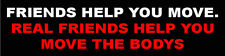 Friends Help You Move, Real Friends Help You Hide The Bodies, Sticker S-107