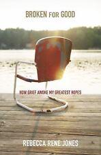 Broken for Good: How Grief Awoke My Greatest Hopes, Jones, Rebecca Rene