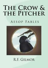 The Crow and the Pitcher : Lessons of Aesop by R. F. Gilmor (2016, Paperback)