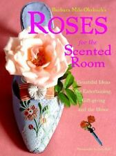 Roses for the Scented Room: Beautiful Ideas for Entertaining, Gift-giving and