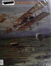 California Wings : A History of Aviation in the Golden State by William Schoneb