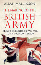 Making of the British Army, Allan Mallinson, Very Good