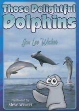 Those Delightful Dolphins Those Amazing Animals