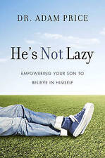 He's Not Lazy: Empowering Your Son to Believe in Himself by Dr Adam Price, NEW B