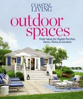 Outdoor Spaces: Fresh Ideas for Stylish Porches, Deck... by Coastal Living Magaz