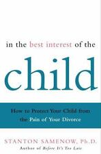 In the Best Interest of the Child: How to Protect Your Child from the Pain of