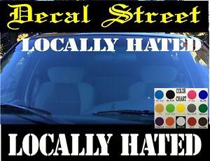 Locally Hated Windshield visor vinyl decal sticker JDM funny Honda Euro Drift