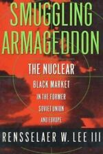 Smuggling Armageddon : The Nuclear Black Market in the Former Soviet Union and