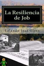 La Resiliencia de Job : Las Claves de un Triunfo Extraordinario by Rolando...