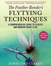 Feather Bender's Flytying Techniques : A Comprehensive Guide to Classic and M...