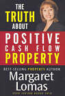 NEW The Truth About Positive Cash Flow Property by Margaret Lomas
