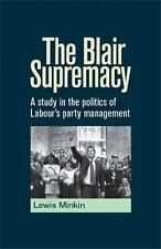 NEW - The Blair Supremacy: A study in the politics of Labour's party management