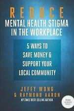 Reduce Mental Health Stigma in the Workplace : 5 Ways to Save Money and...
