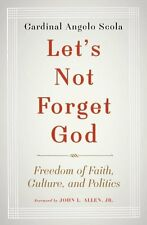 Lets Not Forget God: Freedom of Faith, Culture, a