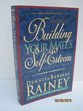 The New Building Your Mate's Self-Esteem by Dennis and Barbara Rainey