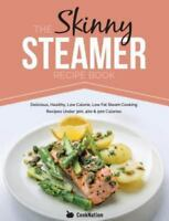 The Skinny Steamer Recipe Book: Delicious Healthy, Low Calorie, Low Fat Steam Co