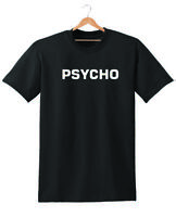 PSYCHO T SHIRT WOMENS MENS UNISEX SLOGAN TUMBLR HIPSTER LADIES DOPE FUNNY SWAG