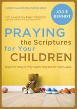 Praying the Scriptures for Your Children: Discover How to Pray God's Purpose for