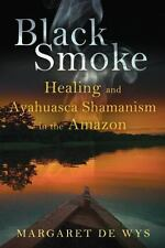Excellent, Black Smoke: Healing and Ayahuasca Shamanism in the Amazon, De Wys, M