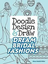 Doodle Design & Draw Dream Bridal Fashions (Dover Doodle Books) by Miller, Eilee