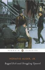 The Penguin American Library: Ragged Dick and Struggling Upward by Horatio...