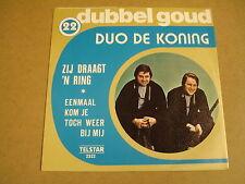 45T SINGLE TELSTAR DUBBEL GOUD / DUO DE KONING - ZIJ DRAAGT 'N RING / EENMAAL...