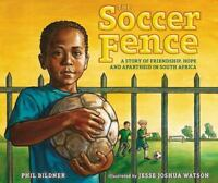 The Soccer Fence: A story of friendship, hope, and apartheid in South Africa , B