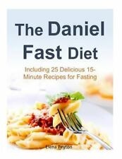 The Daniel Fast Diet : Including 25 Delicious 15-Minute Recipes for Fasting...