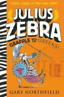 Julius Zebra: Grapple with the Greeks! by Gary Northfield 9781406386387