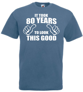 80th Birthday It Took 80 Years To Look This Good T Shirt Dad Father Grandad Gift