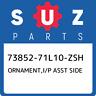 73852-71L10-ZSH Suzuki Ornament,i/p asst side 7385271L10ZSH, New Genuine OEM Par