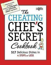 The Cheating Chef's Secret Cookbook: 517 Delicious Dishes in 4 Steps or Less