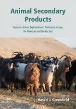 Animal Secondary Products: Domestic Animal Exploitation in Prehistoric Europe, t
