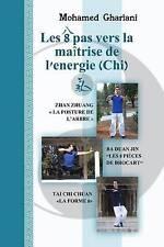 Les 8 pas vers la maitrise de l'energie (Chi): Zhan Zhuang, Ba Duan Jin, Tai Chi