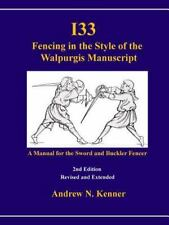 I33 Fencing in the Style of the Walpurgis Manuscript 2nd Edition: By Kenner, ...