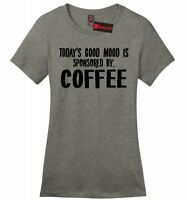 Todays Mood Sponsored By Coffee Ladies T Shirt Funny Coffee Lover Gift Tee Z4