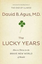 The Lucky Years : How to Thrive in the Brave New World of Health by David B....