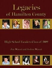 Legacies of Hamilton County : High School Leaders Class Of 2009 by Jim Wyant...
