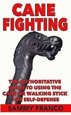 Cane Fighting: The Authoritative Guide to Using the Cane or Walking Stick for Se