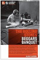 Legendary Sessions The Rolling Stones: Beggars Banquet Alan Clayson