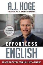 Effortless English : Learn to Speak English Like a Native by A. J. Hoge...