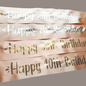 Personalised Happy Birthday Rose Gold Sash 16th 21st 30th 40th 50th Gold Silver