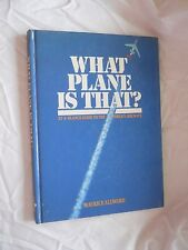 What Plane Is That? At-A-Glance Guide To The World's Aircraft by Maurice Allward