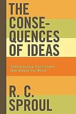 The Consequences of Ideas : Understanding the Concepts That Shaped Our World by