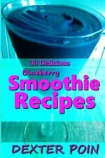 30 Delicious Blueberry Smoothie Recipes : For Weight Loss and Body...