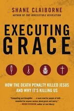 Executing Grace: How the Death Penalty Killed Jesus and Why It's Killing Us, Cla