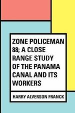 Zone Policeman 88; a Close Range Study of the Panama Canal and Its Workers by...